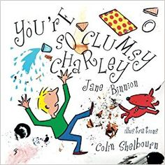 You're So Clumsy Charley: Having Dyspraxia, Dyslexia, ADHD, Asperger's or Autism Does Not Make You Stupid: Amazon.co.uk: Jane Binnion, Colin Shelbourn: 9781909320666: Books