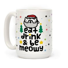 Eat Drink And Be Meowy - Eat, drink and be meowy! Christmas is that beautiful time of the year when you just want to cuddle up with your cat, drink hot chocolate, and watch the snow fall. Get your holiday spirit going and wish your family and friends a meowy catmas and a happy mew year with this holiday inspired, cute cat pun, Christmas humor coffee mug