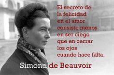 """""""El secreto de la felicidad..."""" Simone de Beauvoir > http://zonaliteratura.com/index.php/frases-memorables-de-autores-memorables/"""