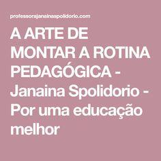 A ARTE DE MONTAR A ROTINA PEDAGÓGICA - Janaina Spolidorio - Por uma educação melhor