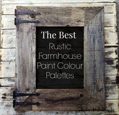 the best rustic farmhouse paint colour palettes for interior (my barn wood frames - get hardware and chalkpaint