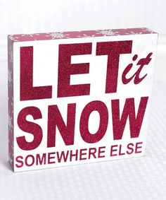 Another great find on #zulily! 'Let it Snow Somewhere Else' Box Sign #zulilyfinds