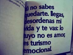 Tú no sabes quedarte. Llegas, desordenas mi vida y te vas #desamor #corazon_roto #mal_de_amores #no_me_quiere