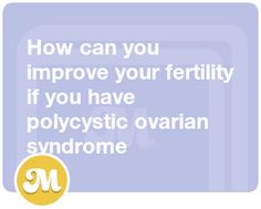 How can you improve your fertility if you have polycystic ovarian syndrome