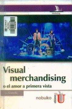 Título: Visual merchandising o el amor a primera vista / Autor: Gianella, A. / Ubicación: Biblioteca FCCTP - USMP 1er Piso / Código: 658.8/G42