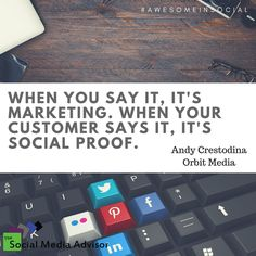 When you say it, it's marketing. When your customer says it, it's social proof. #BeAwesome