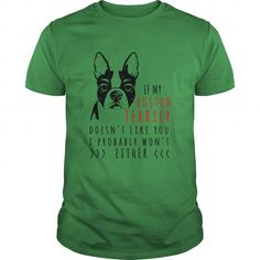 Dogs If My Boston Terrier Doesnt Like You I Probably Wont Either Tshirt T-Shirts, Hoodies ==►► Click Image to Shopping NOW!