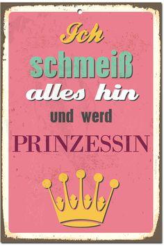 Ich schmeiß alles hin und wird Prinzessin - Geschenkidee Blechschild von HORNBACH.