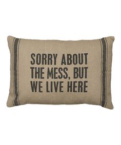 Look at this #zulilyfind! Tan 'Sorry About the Mess, But We Live Here' Throw Pillow by Primitives by Kathy #zulilyfinds