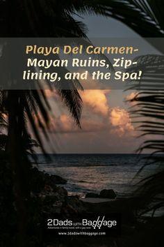 Playa Del Carmen - Mayan Ruins, Zip-lining, and the Spa! - 2 Dads with Baggage