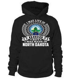 I May Live in Ohio But I Was Made in North Dakota State T-Shirt V1 #MadeInNorthDakota
