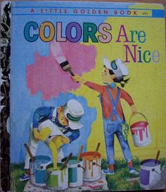 Colors Are Nice - Little Golden Book- I love this one.