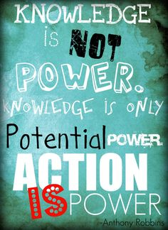 #onlinecoaching #coachingOnlineMarketing #onlinePersonalDevelopment Knowledge is not power. Knowledge is only potential power. Action is power. Anthony Robbins ~ Poster #quote #robbins #taolife