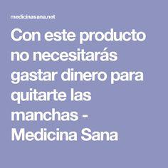 Con este producto no necesitarás gastar dinero para quitarte las manchas - Medicina Sana