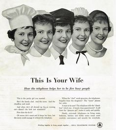 """""""This is the pretty girl you married. She's the family chef. And the nurse. And the chauffeur. And the maid... She couldn't have done it without the TELEPHONE."""""""