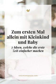 Sieben Ideen, welche die erste Zeit allein mit Kleinkind und Baby etwas leichter machen