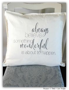 always believe something wonderful is about to happen, hand painted, cushion cover, pillow with quote, by: Because (I Think) I Can Designs