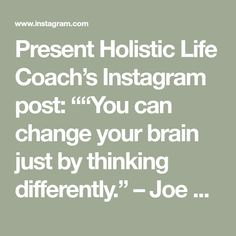 """Present Holistic Life Coach's Instagram post: """"""""You can change your brain just by thinking differently."""" – Joe Dispenza  So simple and so profound.   How to think differently?   6 steps:…"""" Coach Instagram, Instagram Posts, Your Brain, You Changed, Things To Think About, Presents, Canning, Math, Simple"""