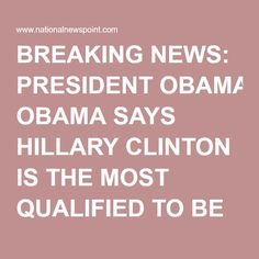 BREAKING NEWS: PRESIDENT OBAMA SAYS HILLARY CLINTON IS THE MOST QUALIFIED TO BE COMMANDER-IN-CHIEF. -