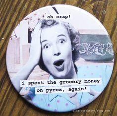 Funny Vintage Pyrex Magnet. Oh crap I spent the by picardcreative