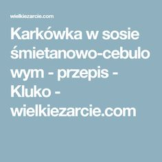 Karkówka w sosie śmietanowo-cebulowym - przepis - Kluko - wielkiezarcie.com