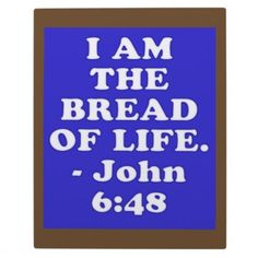 #photo - #Bible verse from John 6:48. Plaque