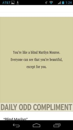 You're a blind Marilyn Monroe (: