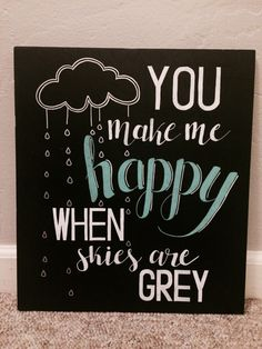 You Make Me Happy When Skies Are Grey by RoseGirlDesignsShop on Etsy https://www.etsy.com/listing/479409887/you-make-me-happy-when-skies-are-grey