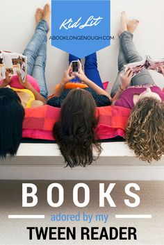 Books My Tween Reader Adored: Chapter books for readers ages 9-12, as recommended by a children's librarian and her tween daughter.