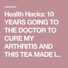 Health Hacks: 10 YEARS GOING TO THE DOCTOR TO CURE MY ARTHRITIS AND THIS TEA MADE IT DISAPPEAR IN 10 DAYS