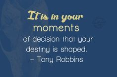 It is in your moments of decision that your destiny is shaped. #TonyRobbins #DWD…