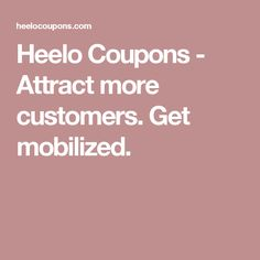 Heelo Coupons - Attract more customers. Get mobilized. Attraction, Coupons, Competition, Marketing, Coupon