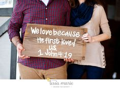 1 John 4:19, engagement picture  Love this!