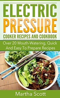 Electric Pressure Cooking Recipes: Over 20 Mouth-Watering, Quick And Easy To Prepare Recipes With Step by Step Intructions and Ingredients (Easy meals, ... Breakfast To Dinner, Delicious Snacks) - Kindle edition by Martha Scott. Cookbooks, Food & Wine Kindle eBooks @ Amazon.com.