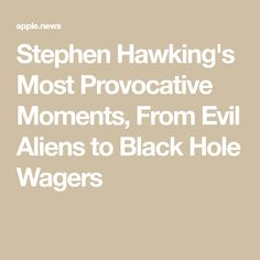 Stephen Hawking's Most Provocative Moments, From Evil Aliens to Black Hole Wagers