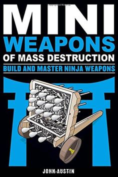 Mini Weapons of Mass Destruction: Build and Master Ninja Weapons by John Austin  - putting this on the next Amazon order...I see throwing stars in my future!