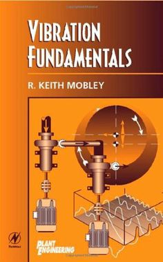 Vibration Fundamentals (Plant Engineering Maintenance (Hardback)) by R. Keith Mobley President and CEO of Integrated Systems  Inc.. $122.00. Publisher: Butterworth-Heinemann; 1 edition (April 1, 1999). Edition - 1. Publication: April 1, 1999