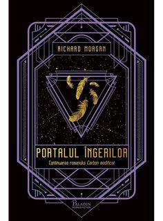 Semnal editorial 40 + Fragment în avanpremieră: Richard Morgan – Portalul îngerilor | Blog-ul fanului science fiction Paladin, Portal, Science Fiction, Editorial, Darth Vader, Books, Sci Fi, Livros, Livres