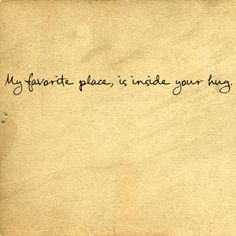 My favorite place is inside your hug. Forever and always.