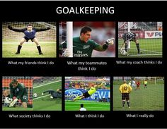 """I'm not a goalie, but this is funny. Minus the """"how my team mates see me"""". I don't see my goalie like that, but I know that there are some who do. Soccer Goalie, Play Soccer, Football Soccer, Soccer Stuff, College Football, Girls Lacrosse, Soccer Jokes, Funny Soccer, Funny Sports"""
