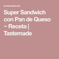 Super Sandwich con Pan de Queso ~ Receta | Tastemade