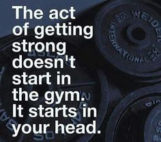The art of getting strong doesnt start in the gym. It starts in your head…