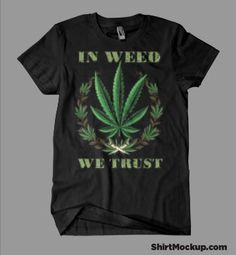 In Weed We Trust T- Shirt - Black