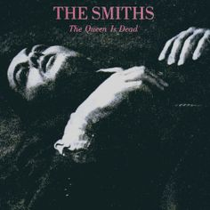'The Queen Is Dead', The Smiths...