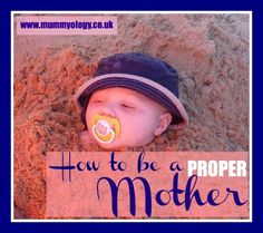 Mummyology:: How to be a proper mother. Love this blog!
