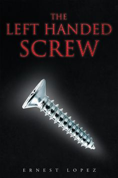 """The Left Handed Screw"" by Page Publishing Author Ernest Lopez! Click the cover for more information and to find out where you can purchase this great book!"