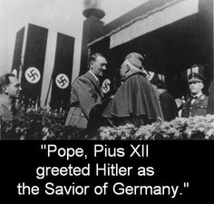 Hitler and the Catholic Church   HITLER WAS SUPPORTED AND ENCOURAGED BY THE APOSTATE CATHOLIC CHURCH ...