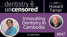 #Podcast 647: Howard sat down with 4th generation dentist Dr. Sok Chea who placed the first #dental implant in Cambodia