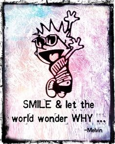 Smile and let the world wonder why