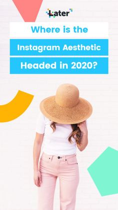 Where is the Instagram Aesthetic Headed in 2020?